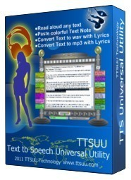 TTSUU (Text-to-Speech Universal Utility) is text-to-speech software that designed to read any text to natural-sounding speech